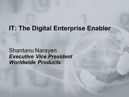 1 IT: The Digital Enterprise Enabler Shantanu Narayen Executive Vice President Worldwide Products bbcbbc.