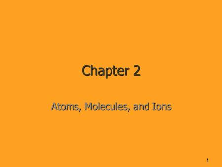 Chapter 2 Atoms, Molecules, and Ions 1. Molecules and Molecular Compounds A diatomic molecule is a molecule that is made up of two atoms A molecular formula.