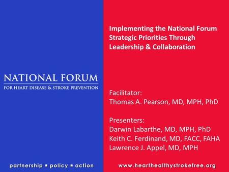 Implementing the National Forum Strategic Priorities Through Leadership & Collaboration Facilitator: Thomas A. Pearson, MD, MPH, PhD Presenters: Darwin.