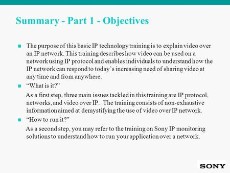 Summary - Part 1 - Objectives The purpose of this basic IP technology training is to explain video over an IP network. This training describes how video.