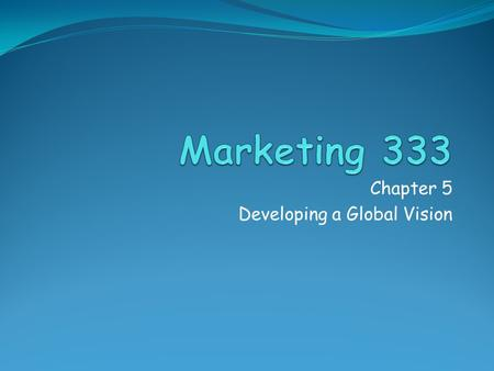 Chapter 5 Developing a Global Vision. Global Vision Identifying and reacting to international marketing opportunities Creating effective global marketing.