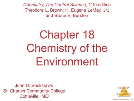 Chemistry of the Environment © 2009, Prentice-Hall, Inc. Chapter 18 Chemistry of the Environment Chemistry, The Central Science, 11th edition Theodore.