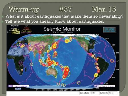  What is it about earthquakes that make them so devastating?  Tell me what you already know about earthquakes.