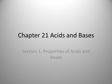 Chapter 21 Acids and Bases Section 1: Properties of Acids and Bases.