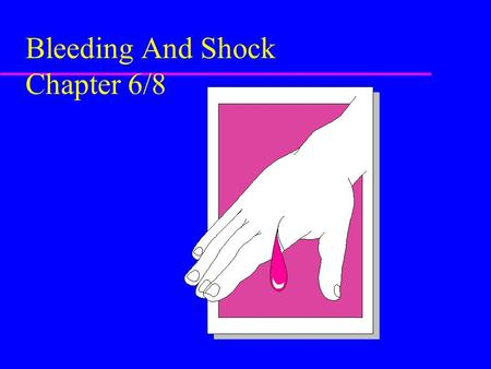 Bleeding And Shock Chapter 6/8. Sources of External Bleeding u Arteries u Veins u Capillaries.