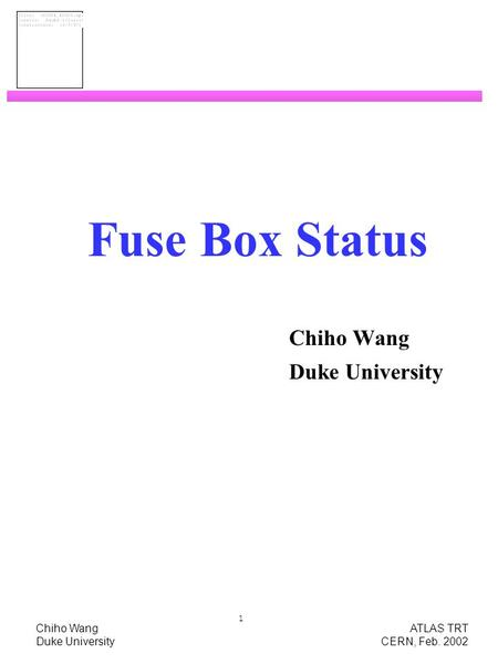 Chiho Wang ATLAS TRT Duke University CERN, Feb. 2002 1 Fuse Box Status Chiho Wang Duke University.