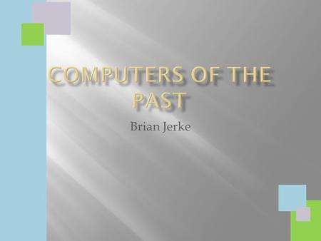 Computers of the Past Brian Jerke.