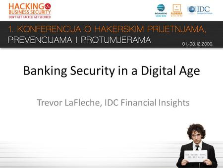 Banking Security in a Digital Age Trevor LaFleche, IDC Financial Insights.