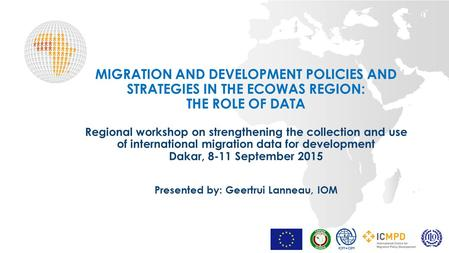 MIGRATION AND DEVELOPMENT POLICIES AND STRATEGIES IN THE ECOWAS REGION: THE ROLE OF DATA Regional workshop on strengthening the collection and use of international.