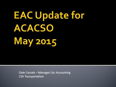Dale Cassels – Manager Car Accounting CSX Transportation.
