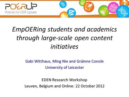 EmpOERing students and academics through large-scale open content initiatives Gabi Witthaus, Ming Nie and Gráinne Conole University of Leicester EDEN Research.