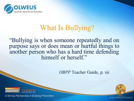 """Bullying is when someone repeatedly and on purpose says or does mean or hurtful things to another person who has a hard time defending himself or herself."""