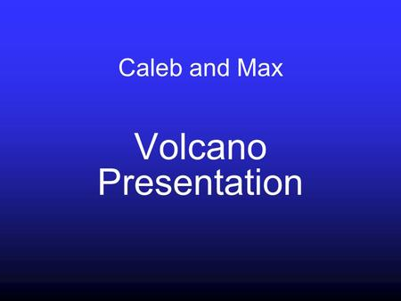 Caleb and Max Volcano Presentation Shield volcano.