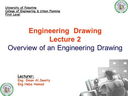 Engineering Drawing Lecture 2 Overview of an Engineering Drawing Lecturer: Eng. Eman Al.Swaity Eng.Heba Hamad University of Palestine College of Engineering.