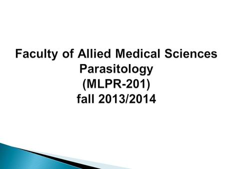 Faculty of Allied Medical Sciences Parasitology (MLPR-201) fall 2013/2014.