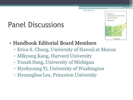 Panel Discussions Handbook Editorial Board Members ▫Erica S. Chang, University of Hawaii at Manoa ▫Mikyung Kang, Harvard University ▫Yunah Sung, University.