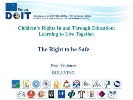 The Right to be Safe Peer Violence BULLYING Children's Rights In and Through Education: Learning to Live Together.