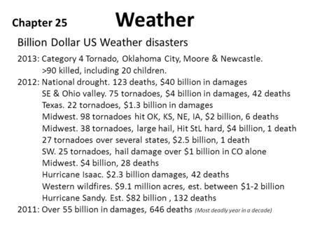 Billion Dollar US Weather disasters Chapter 25 Weather 2013: Category 4 Tornado, Oklahoma City, Moore & Newcastle. >90 killed, including 20 children. 2012:
