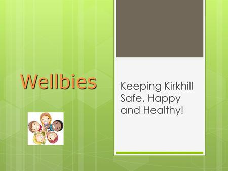 Wellbies Keeping Kirkhill Safe, Happy and Healthy!