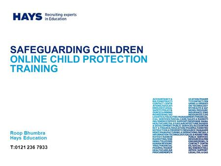 SAFEGUARDING CHILDREN ONLINE CHILD PROTECTION TRAINING Roop Bhumbra Hays Education T:0121 236 7933.