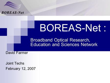 BOREAS-Net : Broadband Optical Research, Education and Sciences Network David Farmer Joint Techs February 12, 2007.
