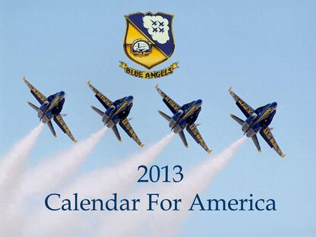 2013 Calendar For America. NFDS Mission Navy / Marine Corps Recruiting Department of Defense community relations Morale and Retention International Goodwill.