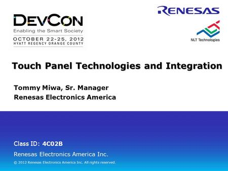 Renesas Electronics America Inc. © 2012 Renesas Electronics America Inc. All rights reserved. Class ID: Touch Panel Technologies and Integration 4C02B.