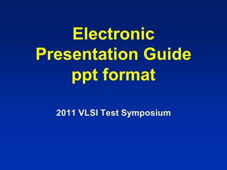 Electronic Presentation Guide ppt format 2011 VLSI Test Symposium.