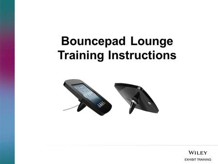 Bouncepad Lounge Training Instructions. Contents: What's in the Box/Case Step 1: How to Unlock and remove the Faceplate Step 2: How to Connect the iPad.