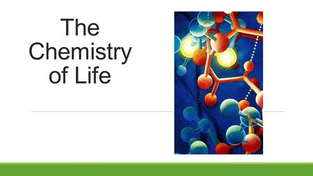 The Chemistry of Life Why do we study chemistry? Chemistry is the foundation for Biology!