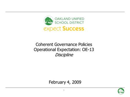 1 Coherent Governance Policies Operational Expectation: OE-13 Discipline February 4, 2009.