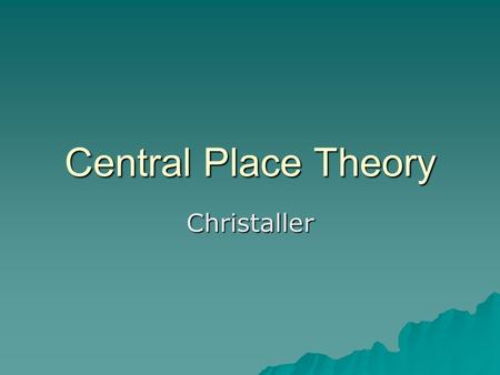 "Central Place Theory Christaller. What are services?  Labor more important, but fewer unions  More women (""pink-collar"" workers)  Tertiary, quaternary,"