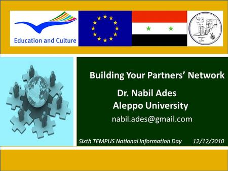 Building Your Partners' Network Dr. Nabil Ades Aleppo University Sixth TEMPUS National Information Day12/12/2010.