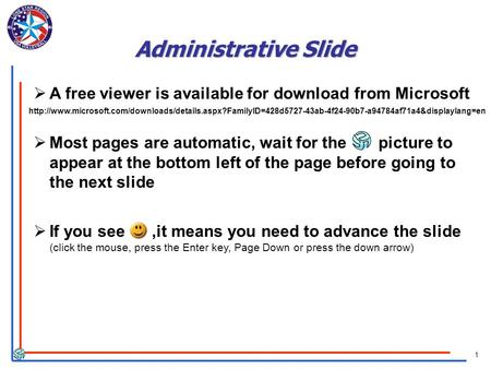 1 Administrative Slide  A free viewer is available for download from Microsoft  Most pages are automatic, wait for the picture to appear at the bottom.