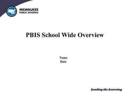 PBIS School Wide Overview Name Date. Success Criteria You know you are successful when: You have a clear understanding of your role as a staff member.
