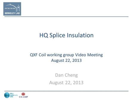 HQ Splice Insulation QXF Coil working group Video Meeting August 22, 2013 Dan Cheng August 22, 2013.