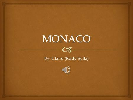By: Claire (Kady Sylla)   Monaco is located here: Where is Monaco?