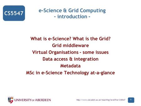 CS5547  1 e-Science & Grid Computing - introduction - What is e-Science? What is the Grid? Grid middleware.