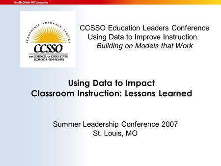 Using Data to Impact Classroom Instruction: Lessons Learned CCSSO Education Leaders Conference Using Data to Improve Instruction: Building on Models that.