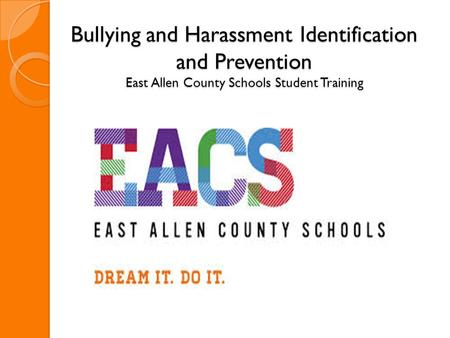 Bullying and Harassment Identification and Prevention East Allen County Schools Student Training.