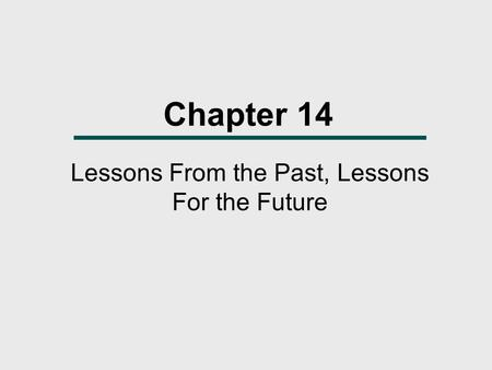 Chapter 14 Lessons From the Past, Lessons For the Future.