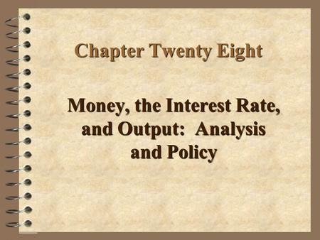 Chapter Twenty Eight Money, the Interest Rate, and Output: Analysis and Policy.