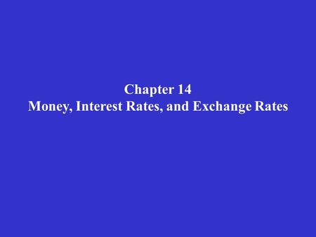 Chapter 14 Money, Interest Rates, and Exchange Rates.