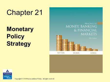 Copyright © 2009 Pearson Addison-Wesley. All rights reserved. Chapter 21 Monetary Policy Strategy.