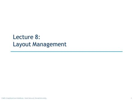 1CS480: Graphical User Interfaces. Dario Salvucci, Drexel University. Lecture 8: Layout Management.