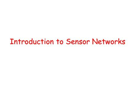 Introduction to Sensor Networks. Introduction A large number of low-cost, low-power, multifunctional, and small sensor nodes Sensor nodes consist of –sensing.