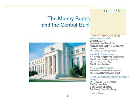 1 11 An Overview of Money What Is Money? Commodity and Fiat Monies Measuring the Supply of Money in the United States The Private Banking System How Banks.