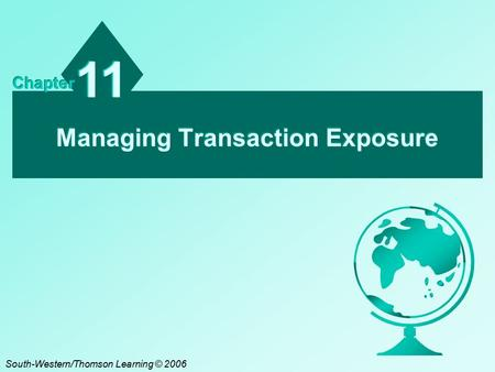 Managing Transaction Exposure 11 Chapter South-Western/Thomson Learning © 2006.