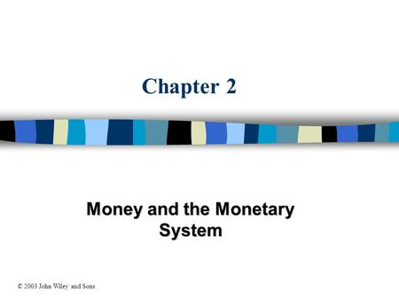 Chapter 2 Money and the Monetary System © 2003 John Wiley and Sons.