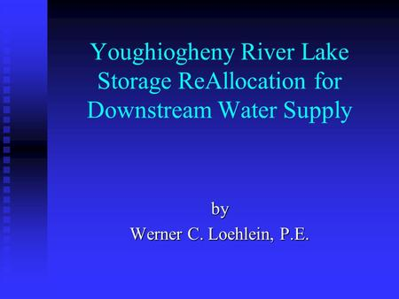 Youghiogheny River Lake Storage ReAllocation for Downstream Water Supply by Werner C. Loehlein, P.E.